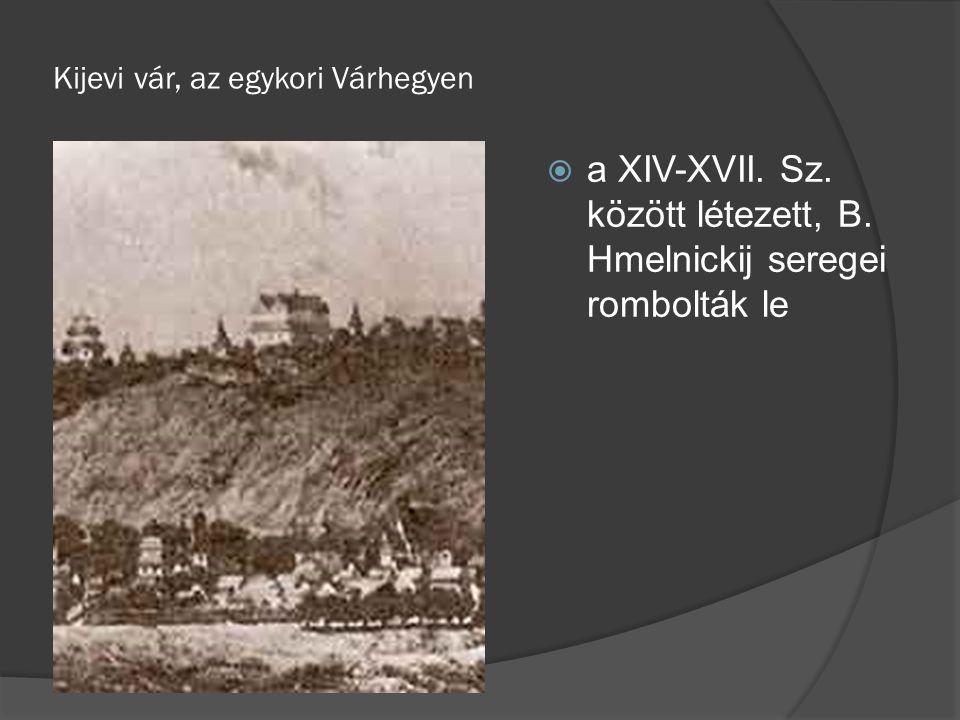 Kijevi vár, az egykori Várhegyen  a XIV-XVII. Sz. között létezett, B. Hmelnickij seregei rombolták le
