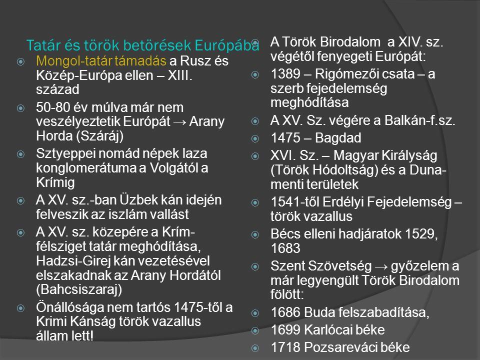 Tatár és török betörések Európába  Mongol-tatár támadás a Rusz és Közép-Európa ellen – XIII. század  50-80 év múlva már nem veszélyeztetik Európát →