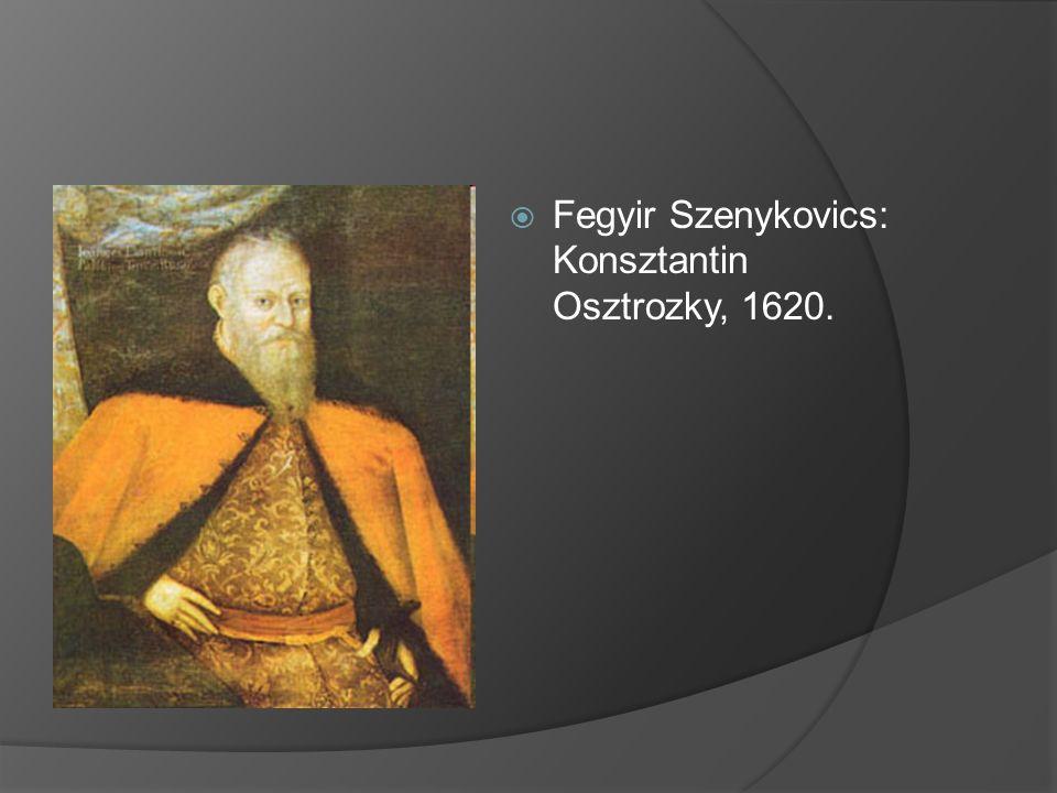  Fegyir Szenykovics: Konsztantin Osztrozky, 1620.