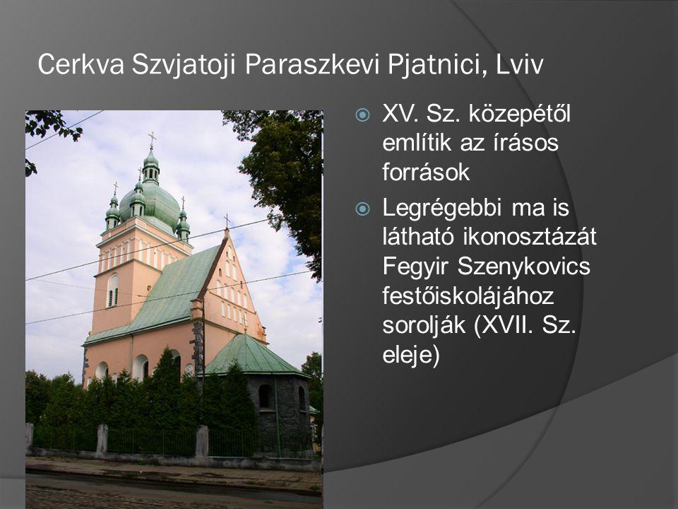 Cerkva Szvjatoji Paraszkevi Pjatnici, Lviv  XV. Sz. közepétől említik az írásos források  Legrégebbi ma is látható ikonosztázát Fegyir Szenykovics f