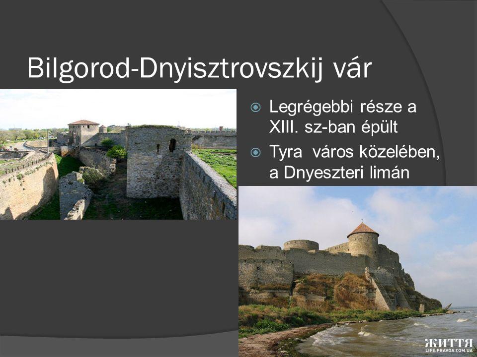 Bilgorod-Dnyisztrovszkij vár  Legrégebbi része a XIII. sz-ban épült  Tyra város közelében, a Dnyeszteri limán lábánál