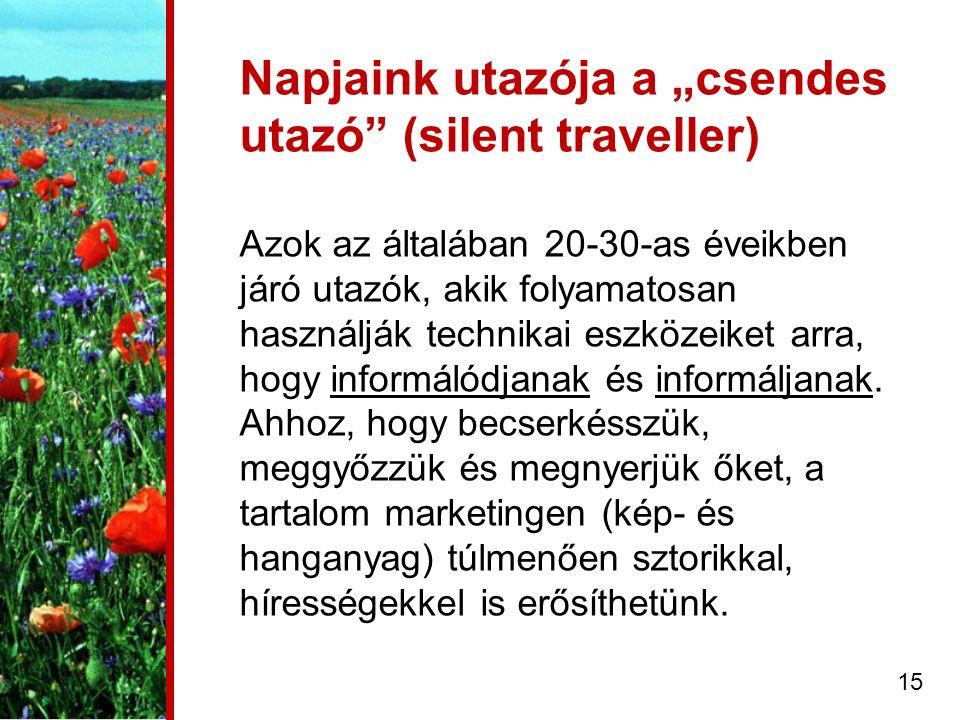 """Napjaink utazója a """"csendes utazó (silent traveller) Azok az általában 20-30-as éveikben járó utazók, akik folyamatosan használják technikai eszközeiket arra, hogy informálódjanak és informáljanak."""