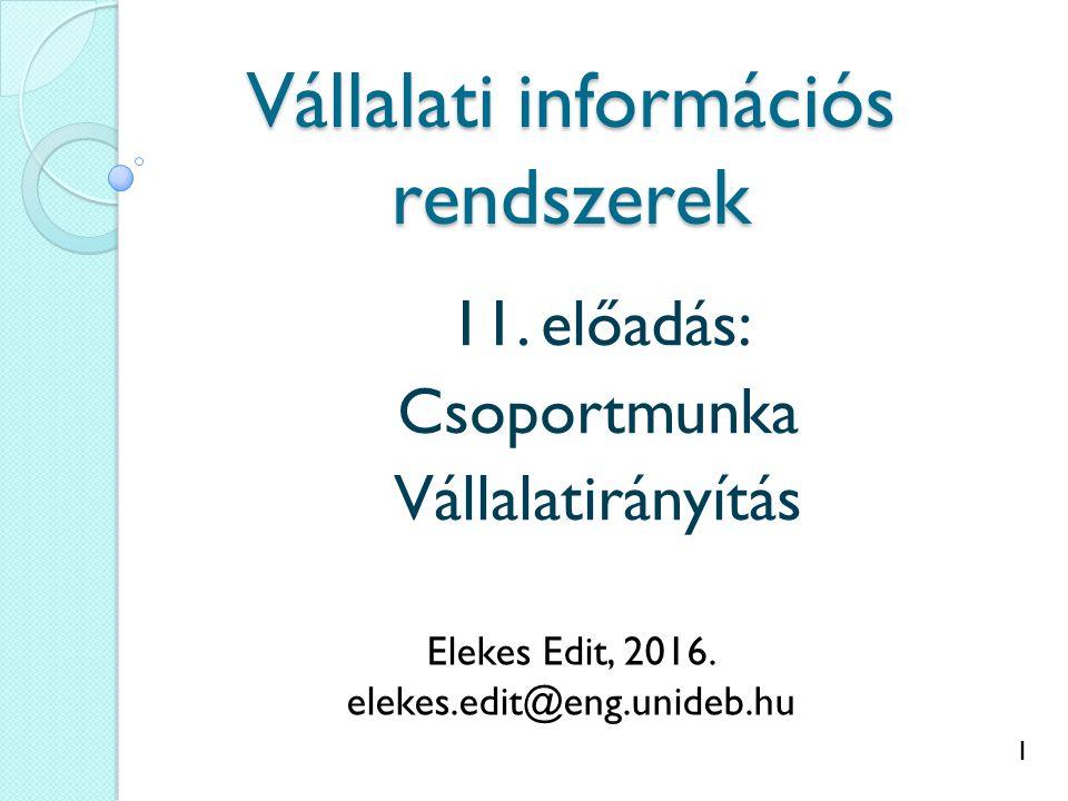 1 Vállalati információs rendszerek 11. előadás: Csoportmunka Vállalatirányítás Elekes Edit, 2016. elekes.edit@eng.unideb.hu