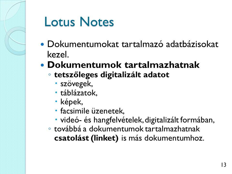 13 Lotus Notes Dokumentumokat tartalmazó adatbázisokat kezel. Dokumentumok tartalmazhatnak ◦ tetszőleges digitalizált adatot  szövegek,  táblázatok,