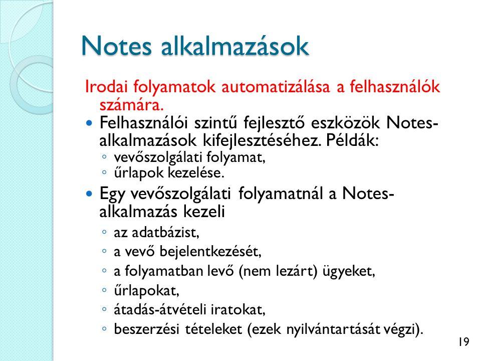 19 Notes alkalmazások Irodai folyamatok automatizálása a felhasználók számára. Felhasználói szintű fejlesztő eszközök Notes- alkalmazások kifejlesztés