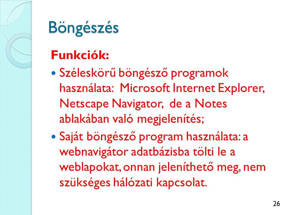 26 Böngészés Funkciók: Széleskörű böngésző programok használata: Microsoft Internet Explorer, Netscape Navigator, de a Notes ablakában való megjelenít
