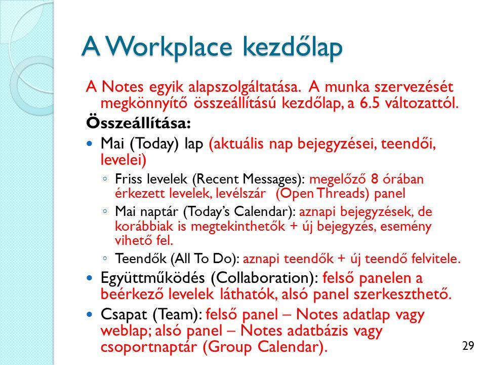 29 A Workplace kezdőlap A Notes egyik alapszolgáltatása. A munka szervezését megkönnyítő összeállítású kezdőlap, a 6.5 változattól. Összeállítása: Mai