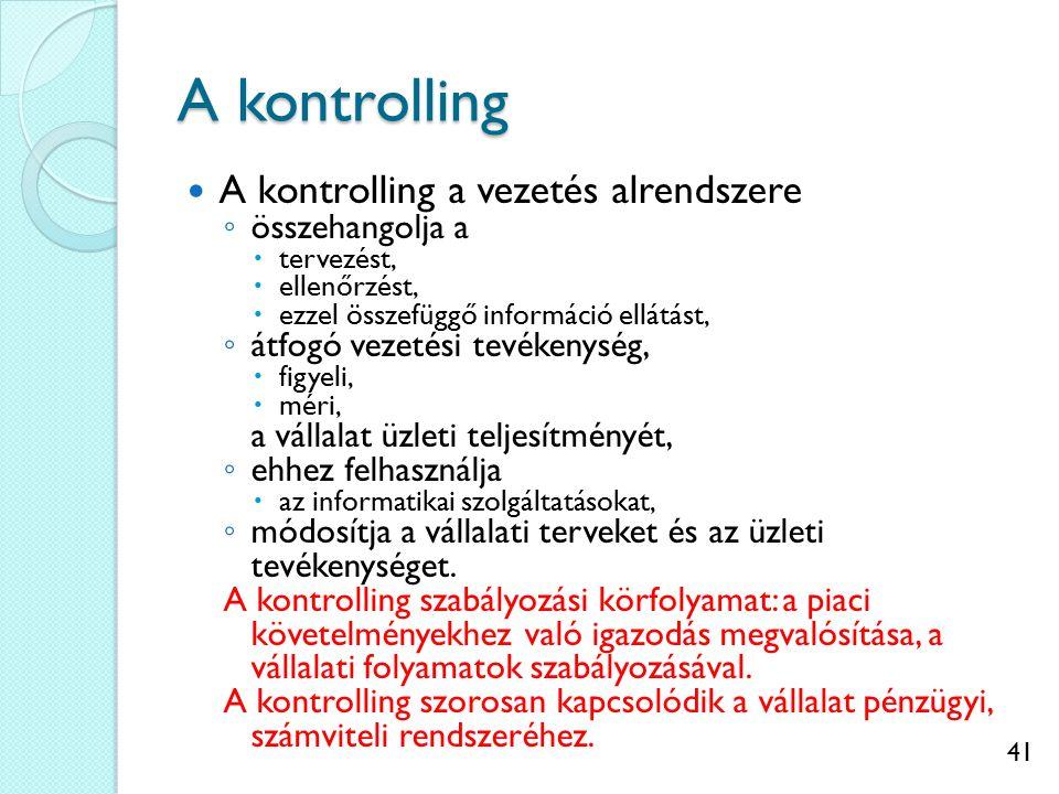 41 A kontrolling A kontrolling a vezetés alrendszere ◦ összehangolja a  tervezést,  ellenőrzést,  ezzel összefüggő információ ellátást, ◦ átfogó ve