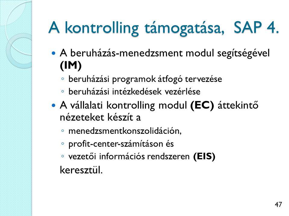 47 A kontrolling támogatása, SAP 4. A beruházás-menedzsment modul segítségével (IM) ◦ beruházási programok átfogó tervezése ◦ beruházási intézkedések