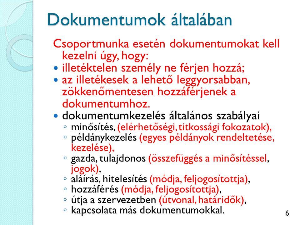 6 Dokumentumok általában Csoportmunka esetén dokumentumokat kell kezelni úgy, hogy: illetéktelen személy ne férjen hozzá; az illetékesek a lehető legg