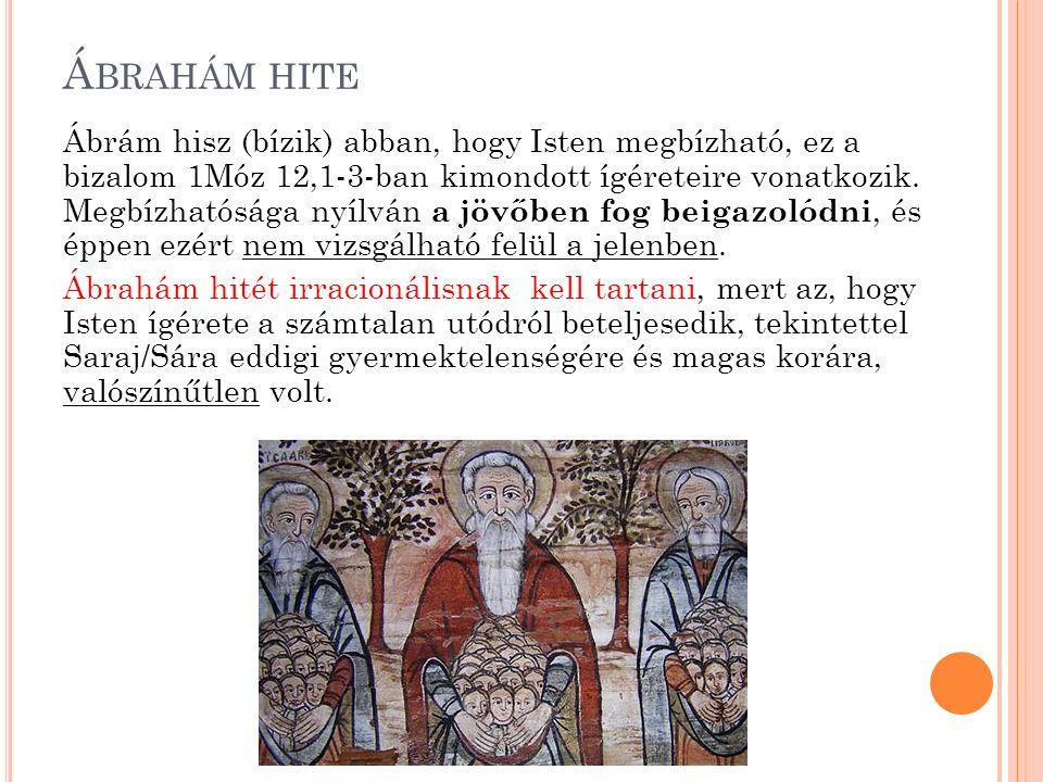 Á BRAHÁM HITE Ábrám hisz (bízik) abban, hogy Isten megbízható, ez a bizalom 1Móz 12,1-3-ban kimondott ígéreteire vonatkozik.