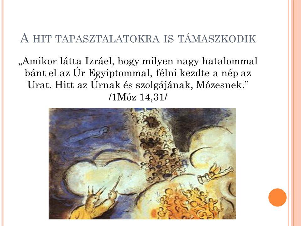 """A HIT TAPASZTALATOKRA IS TÁMASZKODIK """"Amikor látta Izráel, hogy milyen nagy hatalommal bánt el az Úr Egyiptommal, félni kezdte a nép az Urat."""