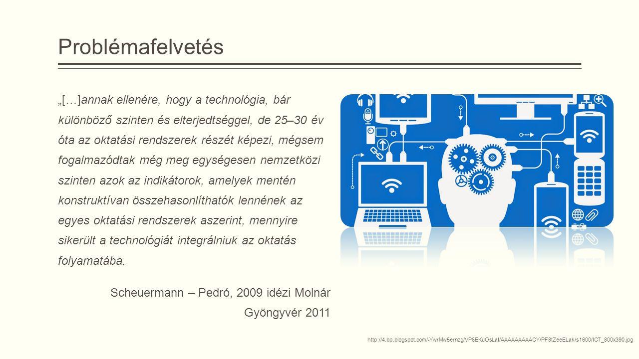 """Problémafelvetés """"[…]annak ellenére, hogy a technológia, bár különböző szinten és elterjedtséggel, de 25–30 év óta az oktatási rendszerek részét képezi, mégsem fogalmazódtak még meg egységesen nemzetközi szinten azok az indikátorok, amelyek mentén konstruktívan összehasonlíthatók lennének az egyes oktatási rendszerek aszerint, mennyire sikerült a technológiát integrálniuk az oktatás folyamatába."""