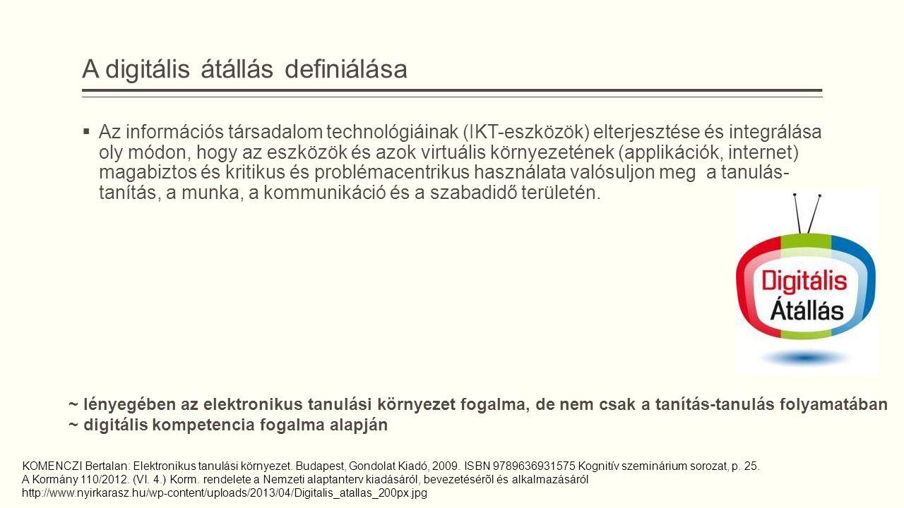 A digitális átállás definiálása  Az információs társadalom technológiáinak (IKT-eszközök) elterjesztése és integrálása oly módon, hogy az eszközök és azok virtuális környezetének (applikációk, internet) magabiztos és kritikus és problémacentrikus használata valósuljon meg a tanulás- tanítás, a munka, a kommunikáció és a szabadidő területén.