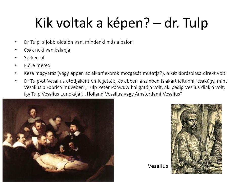 Kik voltak a képen? – dr. Tulp Dr Tulp a jobb oldalon van, mindenki más a balon Csak neki van kalapja Széken ül Előre mered Keze magyaráz (vagy éppen