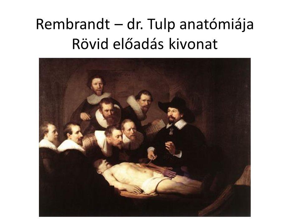Rembrandt – dr. Tulp anatómiája Rövid előadás kivonat