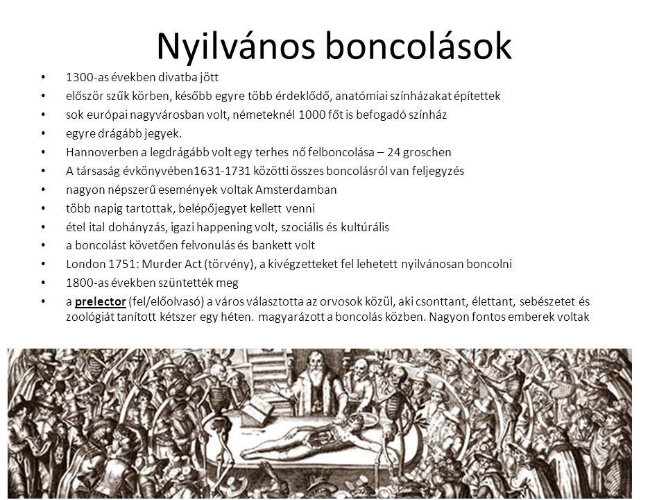 Nyilvános boncolások 1300-as években divatba jött először szűk körben, később egyre több érdeklődő, anatómiai színházakat építettek sok európai nagyvárosban volt, németeknél 1000 főt is befogadó színház egyre drágább jegyek.