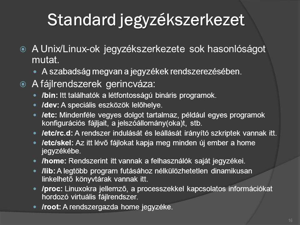Standard jegyzékszerkezet  A Unix/Linux-ok jegyzékszerkezete sok hasonlóságot mutat. A szabadság megvan a jegyzékek rendszerezésében.  A fájlrendsze