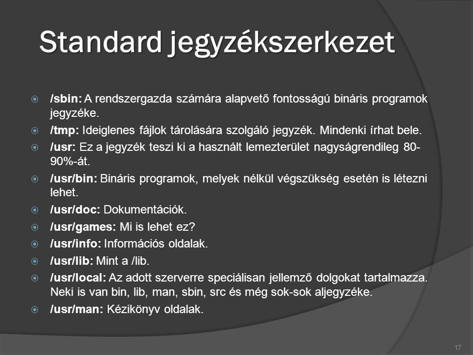 Standard jegyzékszerkezet  /sbin: A rendszergazda számára alapvető fontosságú bináris programok jegyzéke.  /tmp: Ideiglenes fájlok tárolására szolgá