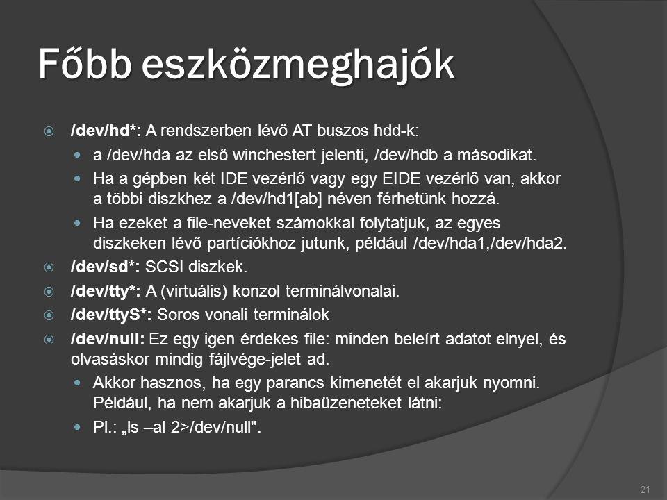 Főbb eszközmeghajók  /dev/hd*: A rendszerben lévő AT buszos hdd-k: a /dev/hda az első winchestert jelenti, /dev/hdb a másodikat. Ha a gépben két IDE
