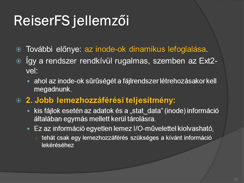 ReiserFS jellemzői az inode-ok dinamikus lefoglalása  További előnye: az inode-ok dinamikus lefoglalása.  Így a rendszer rendkívül rugalmas, szemben