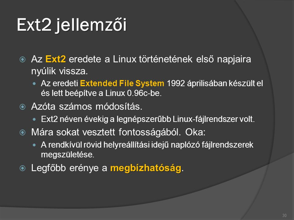 Ext2 jellemzői Ext2  Az Ext2 eredete a Linux történetének első napjaira nyúlik vissza. Az eredeti Extended File System 1992 áprilisában készült el és