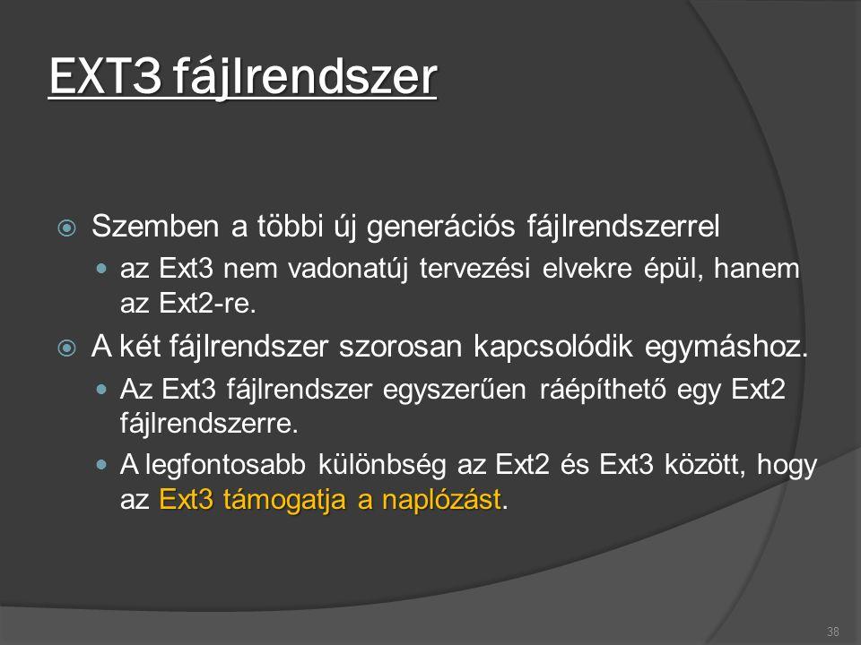 EXT3 fájlrendszer  Szemben a többi új generációs fájlrendszerrel az Ext3 nem vadonatúj tervezési elvekre épül, hanem az Ext2-re.  A két fájlrendszer