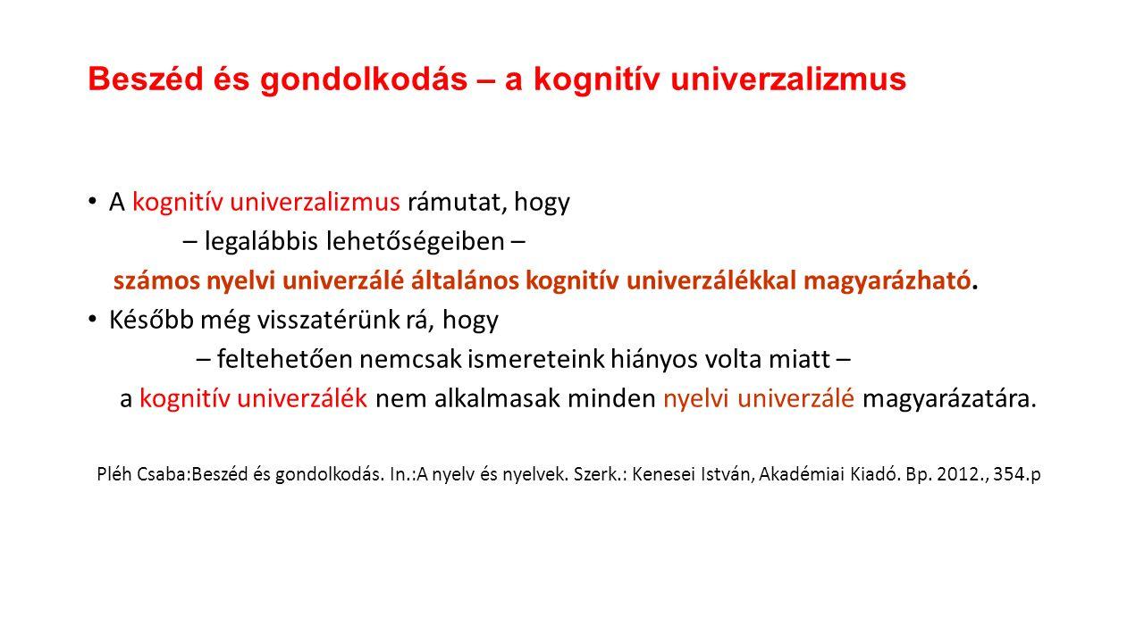 A kognitív univerzalizmus rámutat, hogy – legalábbis lehetőségeiben – számos nyelvi univerzálé általános kognitív univerzálékkal magyarázható. Később