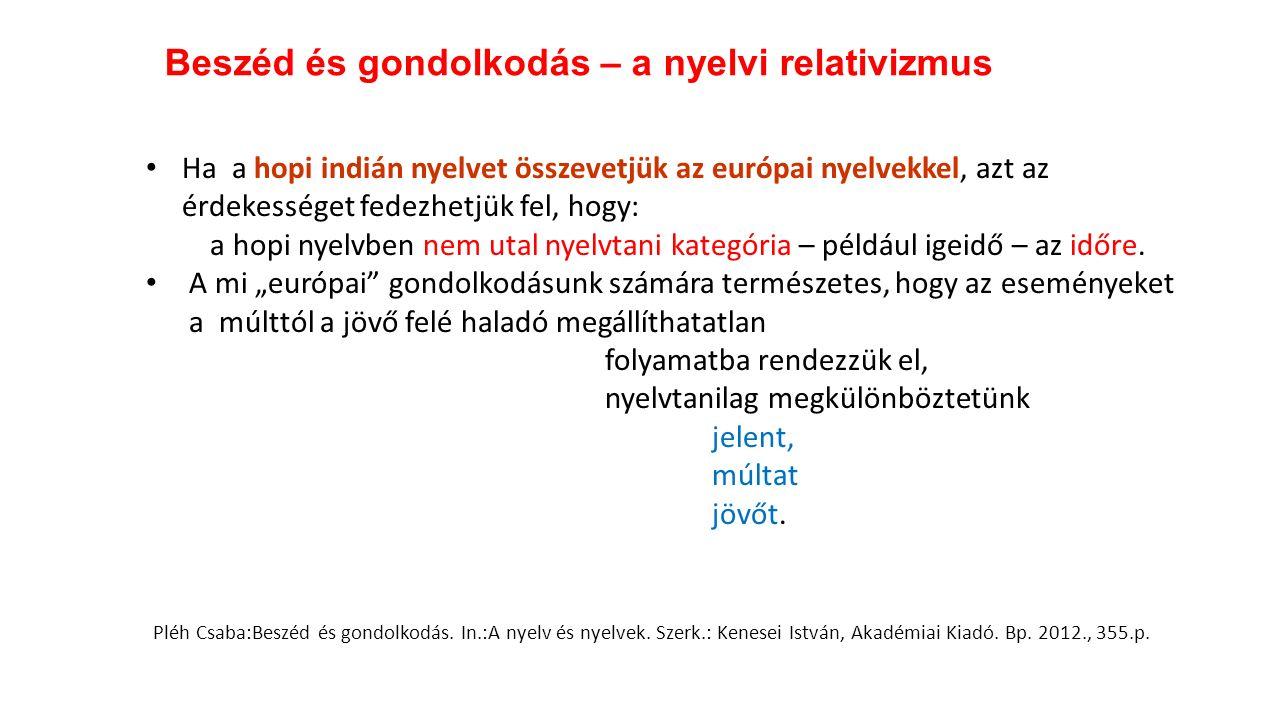 Ha a hopi indián nyelvet összevetjük az európai nyelvekkel, azt az érdekességet fedezhetjük fel, hogy: a hopi nyelvben nem utal nyelvtani kategória –