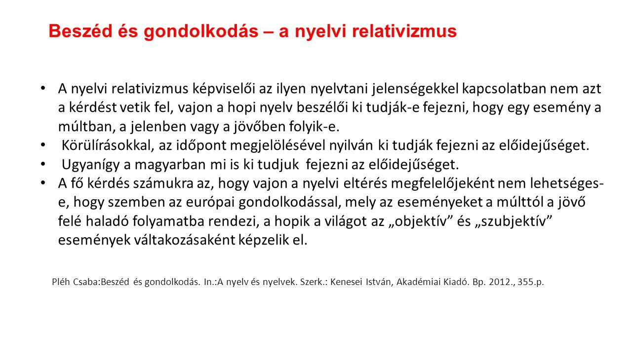 A nyelvi relativizmus képviselői az ilyen nyelvtani jelenségekkel kapcsolatban nem azt a kérdést vetik fel, vajon a hopi nyelv beszélői ki tudják-e fe