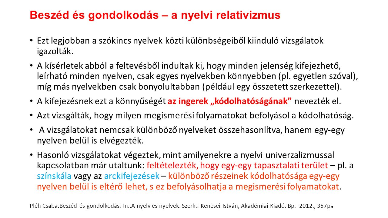 Ezt legjobban a szókincs nyelvek közti különbségeiből kiinduló vizsgálatok igazolták. A kísérletek abból a feltevésből indultak ki, hogy minden jelens