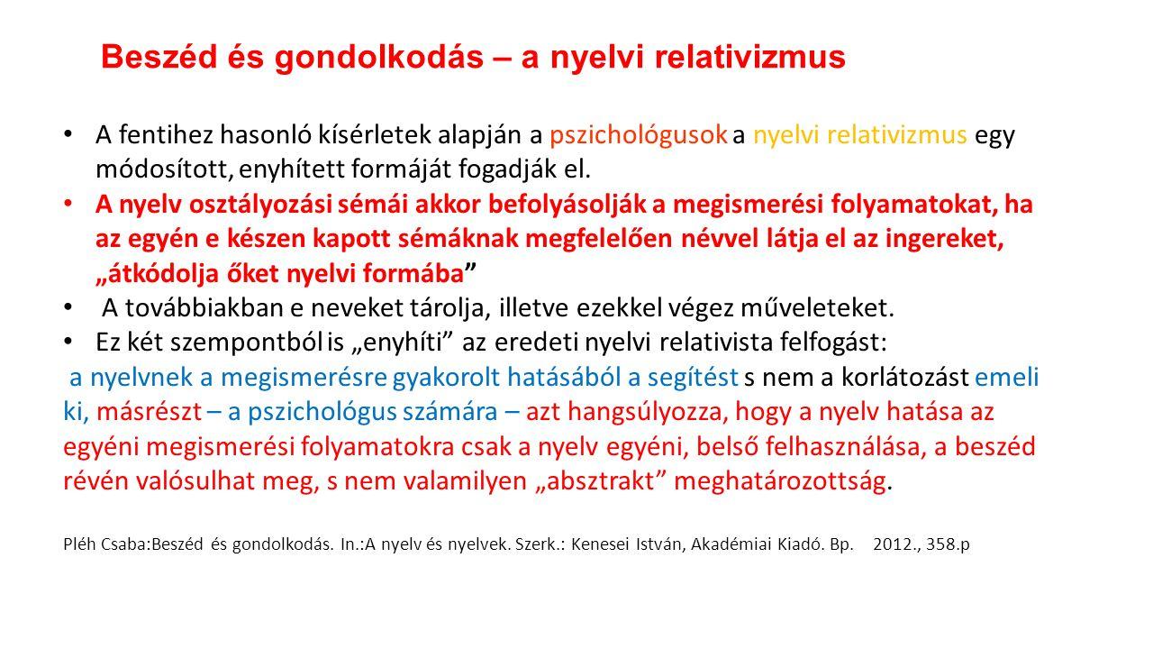 A fentihez hasonló kísérletek alapján a pszichológusok a nyelvi relativizmus egy módosított, enyhített formáját fogadják el. A nyelv osztályozási sémá