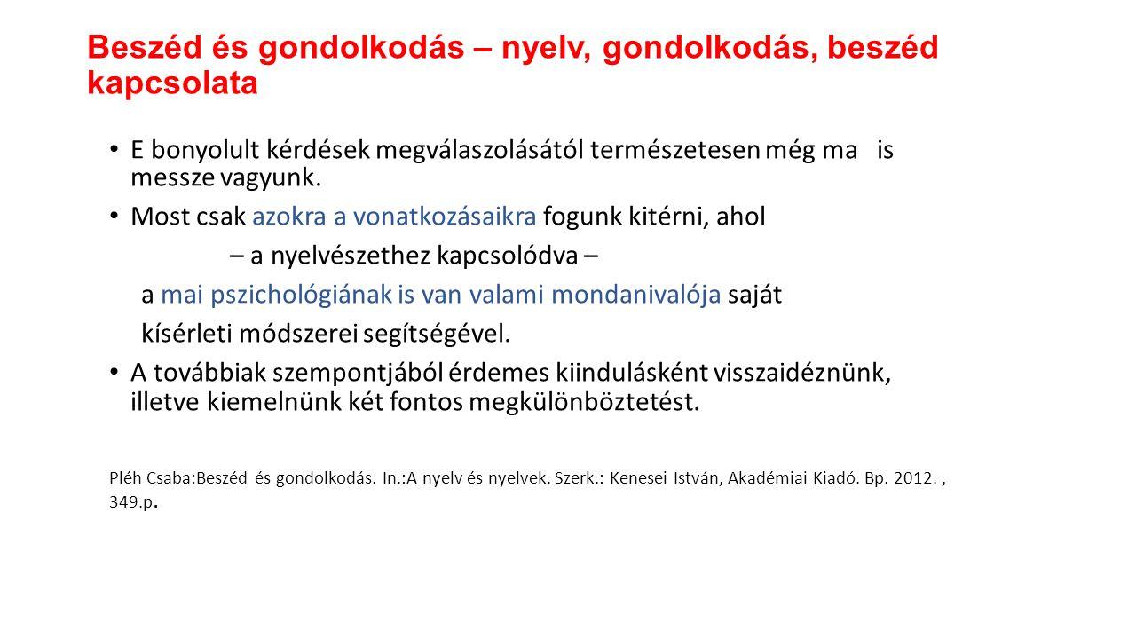 A nyelvek különböznek abban a tekintetben, hogy hány van meg bennük ezek közül az alapnevek közül A rózsaszín például a magyarban nem alapszínnév.