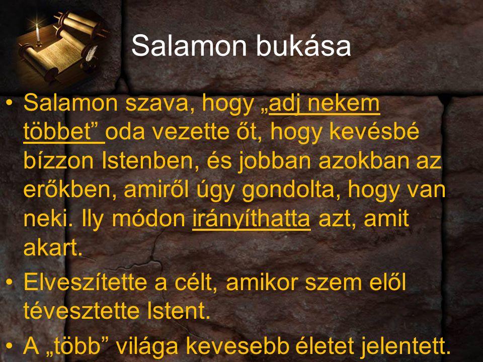"""Salamon bukása Salamon szava, hogy """"adj nekem többet oda vezette őt, hogy kevésbé bízzon Istenben, és jobban azokban az erőkben, amiről úgy gondolta, hogy van neki."""