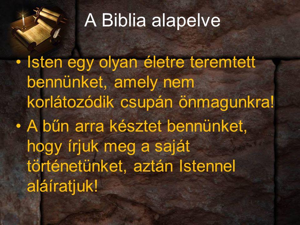 A Biblia alapelve Isten egy olyan életre teremtett bennünket, amely nem korlátozódik csupán önmagunkra.