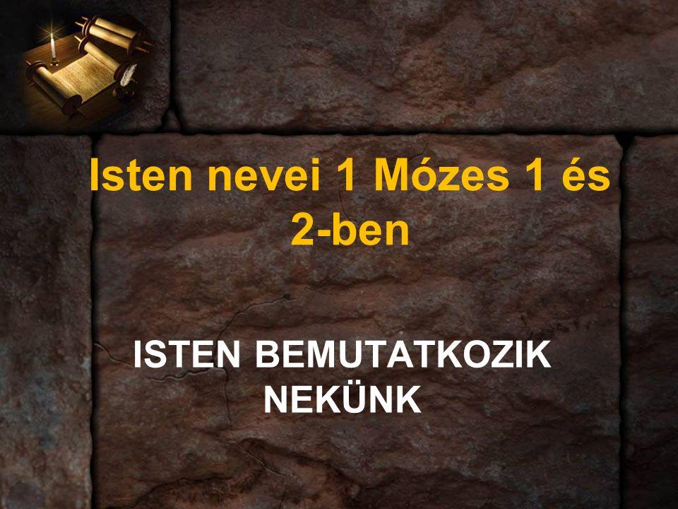 ISTEN BEMUTATKOZIK NEKÜNK Isten nevei 1 Mózes 1 és 2-ben