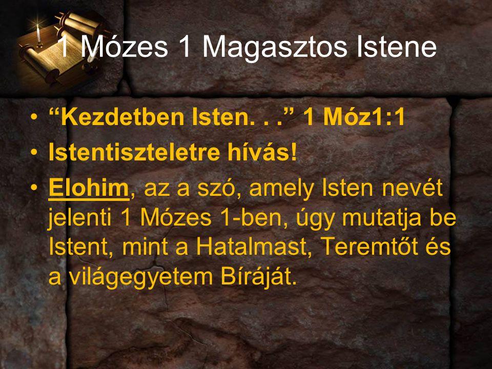 1 Mózes 1 Magasztos Istene Kezdetben Isten... 1 Móz1:1 Istentiszteletre hívás.