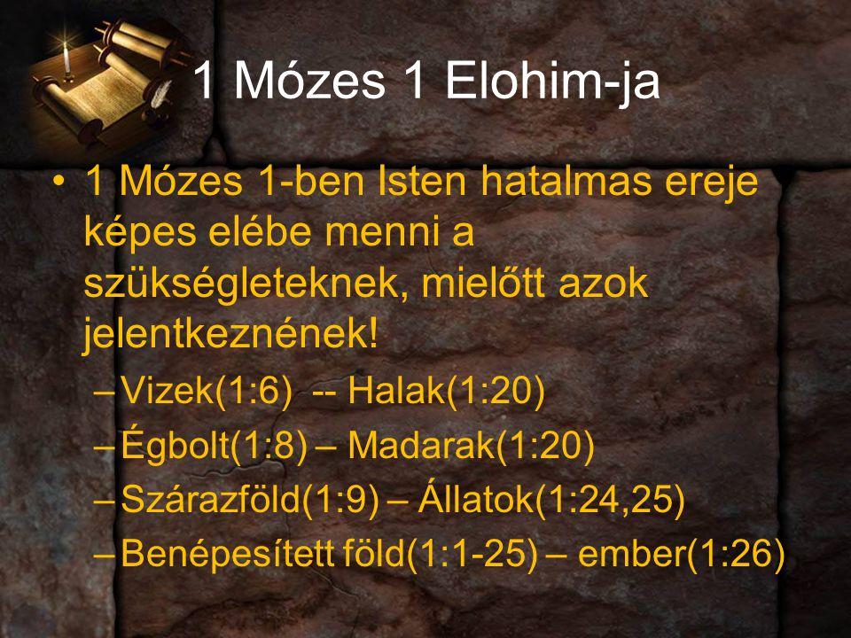 1 Mózes 1 Elohim-ja 1 Mózes 1-ben Isten hatalmas ereje képes elébe menni a szükségleteknek, mielőtt azok jelentkeznének.