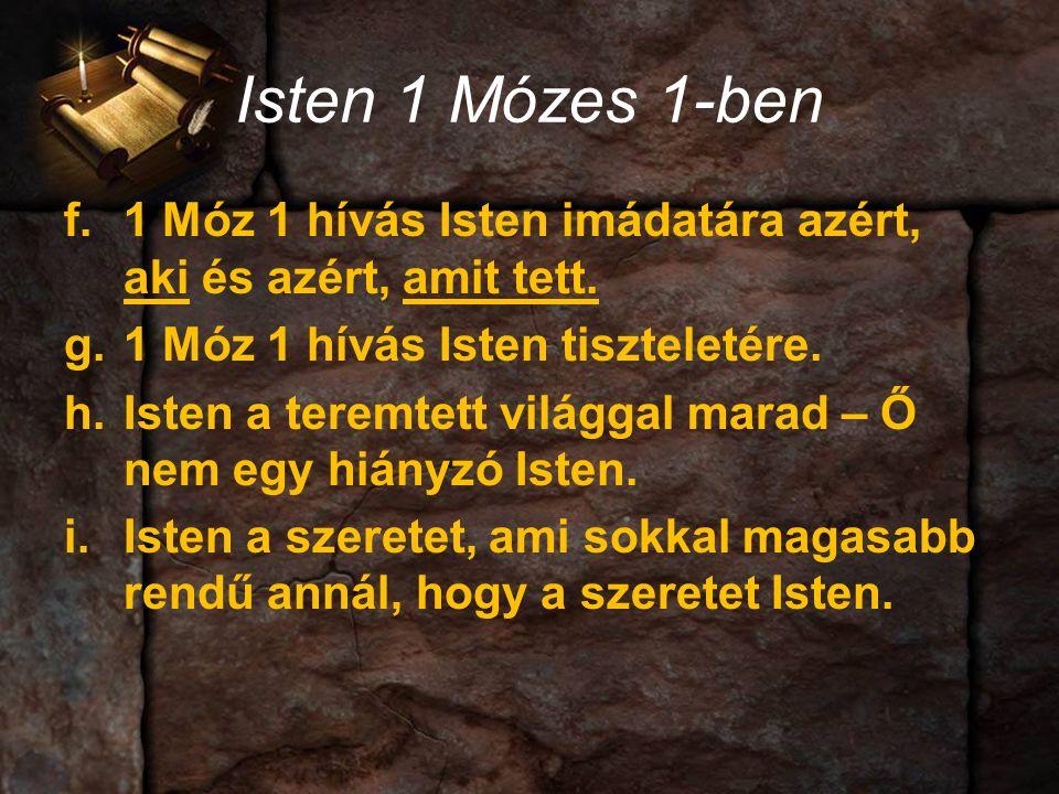 Isten 1 Mózes 1-ben f.1 Móz 1 hívás Isten imádatára azért, aki és azért, amit tett.
