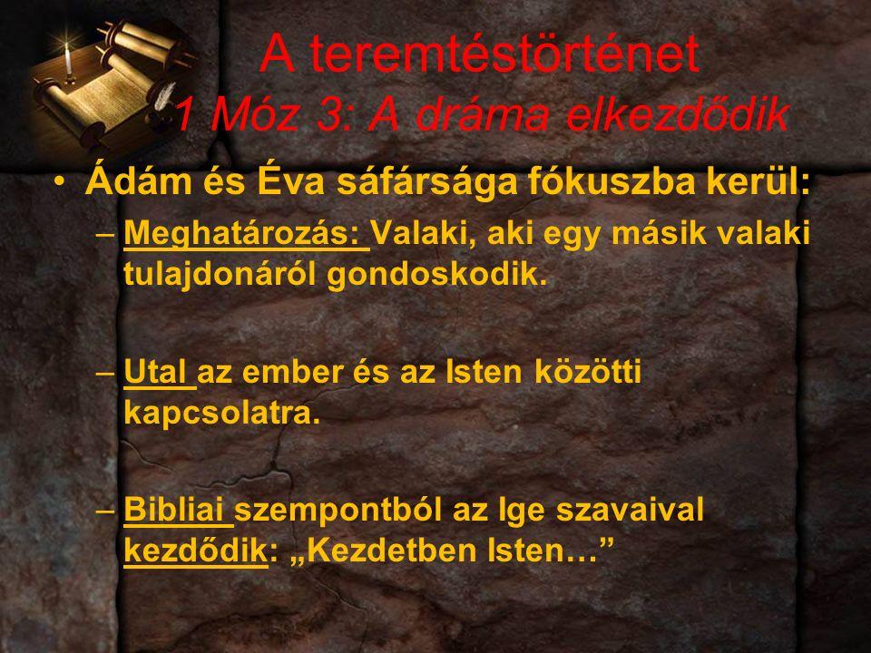A teremtéstörténet 1 Móz 3: A dráma elkezdődik Ádám és Éva sáfársága fókuszba kerül: –Meghatározás: Valaki, aki egy másik valaki tulajdonáról gondoskodik.