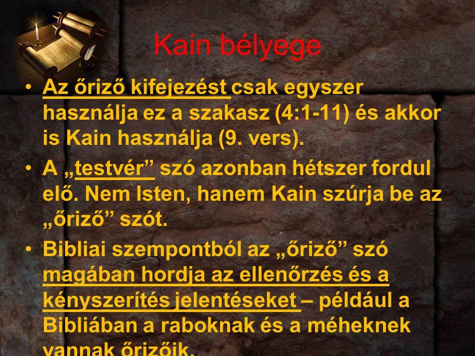 Kain bélyege Az őriző kifejezést csak egyszer használja ez a szakasz (4:1-11) és akkor is Kain használja (9.