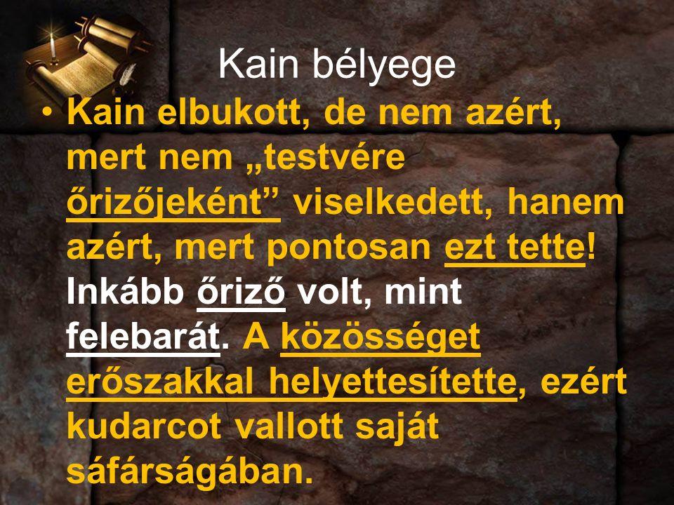 """Kain bélyege Kain elbukott, de nem azért, mert nem """"testvére őrizőjeként viselkedett, hanem azért, mert pontosan ezt tette."""