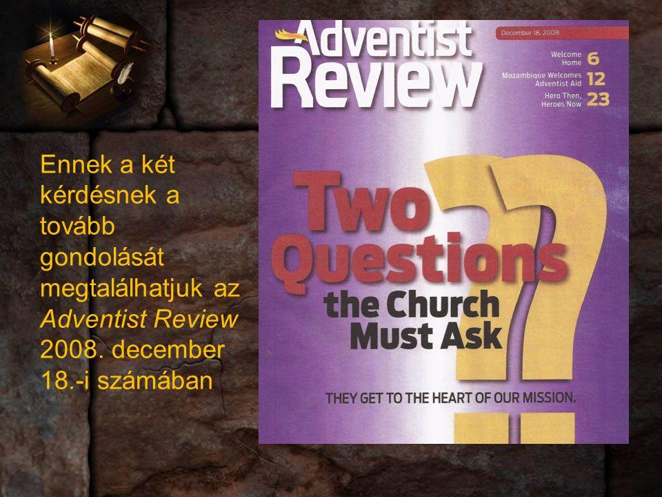 Ennek a két kérdésnek a tovább gondolását megtalálhatjuk az Adventist Review 2008.
