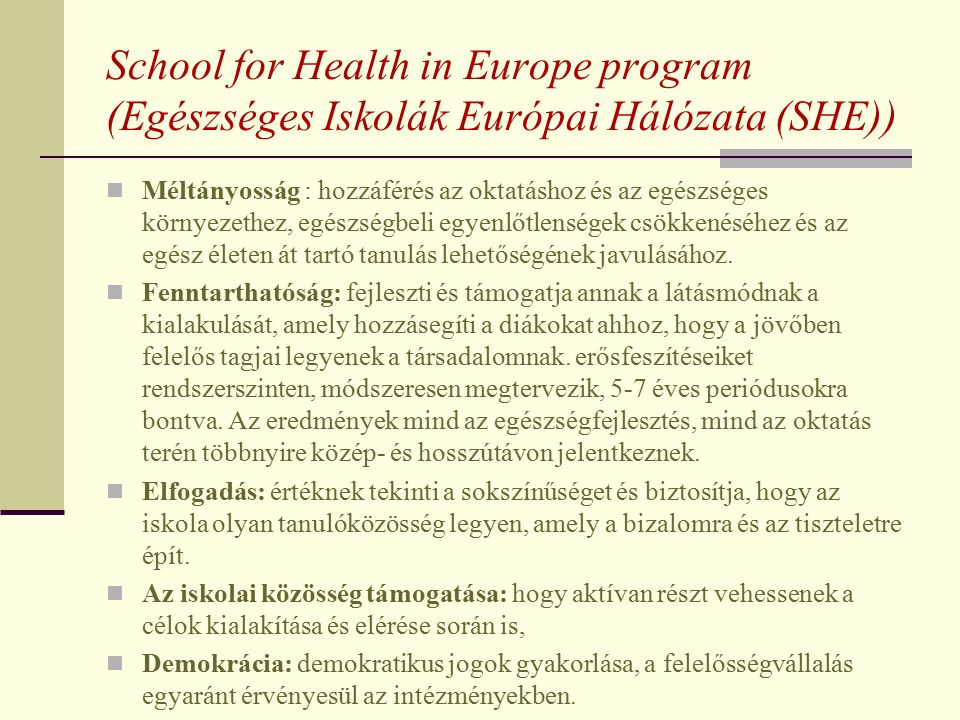 School for Health in Europe program (Egészséges Iskolák Európai Hálózata (SHE)) Méltányosság : hozzáférés az oktatáshoz és az egészséges környezethez, egészségbeli egyenlőtlenségek csökkenéséhez és az egész életen át tartó tanulás lehetőségének javulásához.
