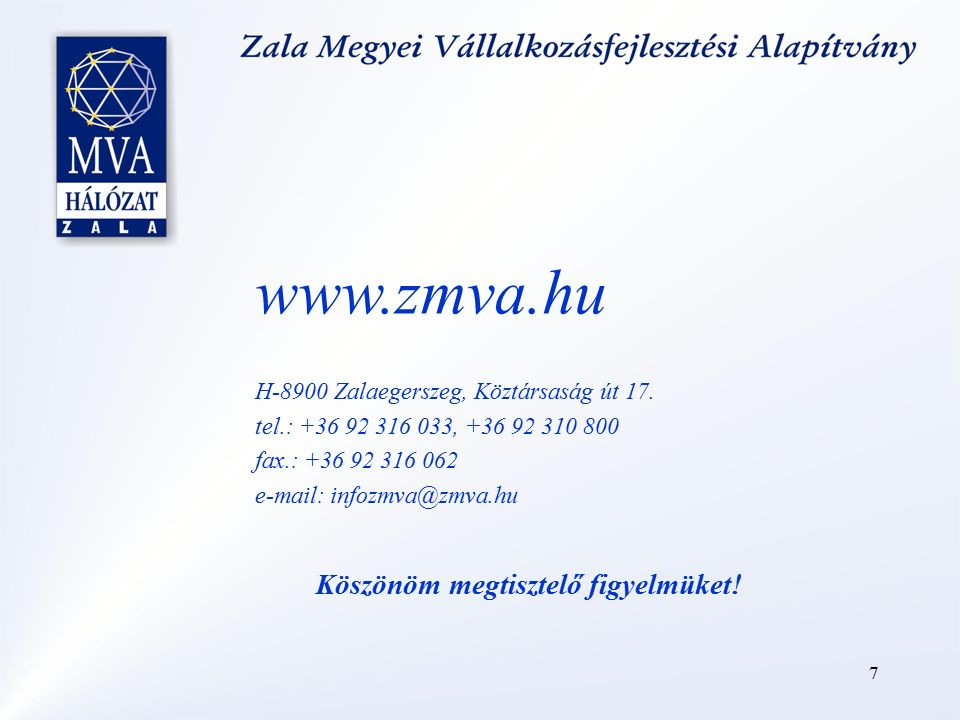 7 Köszönöm megtisztelő figyelmüket! www.zmva.hu H-8900 Zalaegerszeg, Köztársaság út 17. tel.: +36 92 316 033, +36 92 310 800 fax.: +36 92 316 062 e-ma