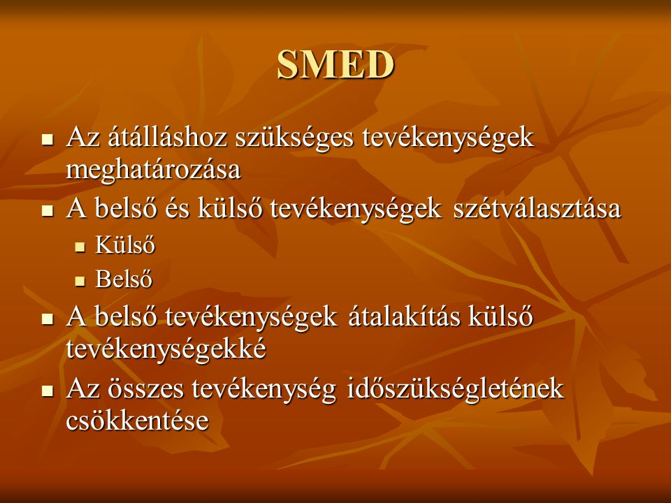 SMED Az átálláshoz szükséges tevékenységek meghatározása Az átálláshoz szükséges tevékenységek meghatározása A belső és külső tevékenységek szétválasz