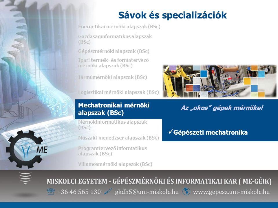 """Sávok és specializációk Energetikai mérnöki alapszak (BSc) Az """"okos"""" gépek mérnöke! Gépészeti mechatronika Gazdaságinformatikus alapszak (BSc) Gépészm"""