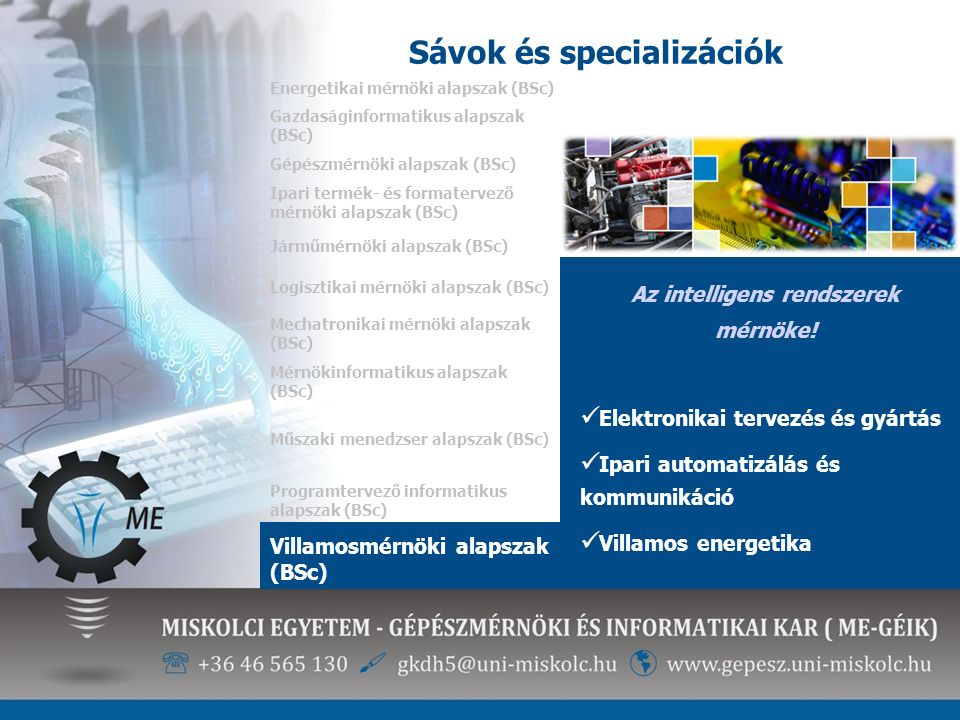 Sávok és specializációk Energetikai mérnöki alapszak (BSc) Az intelligens rendszerek mérnöke! Elektronikai tervezés és gyártás Ipari automatizálás és
