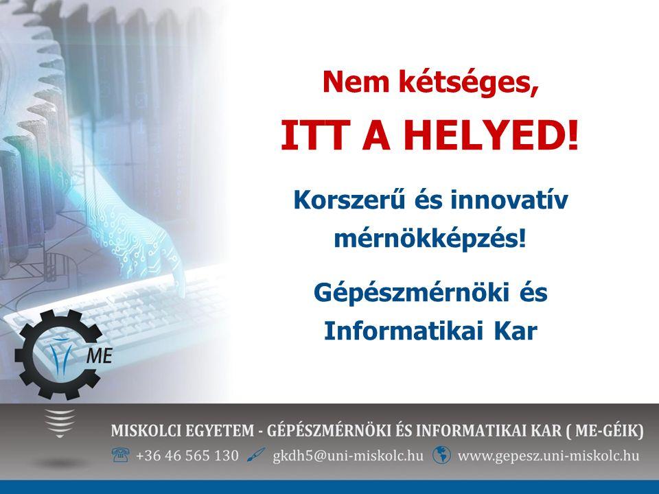 Nem kétséges, ITT A HELYED! Korszerű és innovatív mérnökképzés! Gépészmérnöki és Informatikai Kar