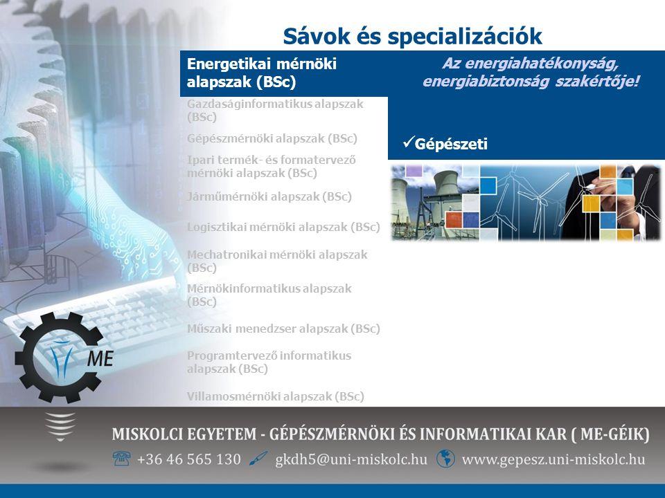 Sávok és specializációk Energetikai mérnöki alapszak (BSc) Az energiahatékonyság, energiabiztonság szakértője! Gépészeti Gazdaságinformatikus alapszak